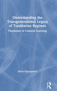 Image for Understanding the transgenerational legacy of totalitarian regimes  : paradoxes of cultural learning