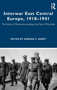 Image for Interwar East Central Europe, 1918-1941  : the failure of democracy-building, the fate of minorities