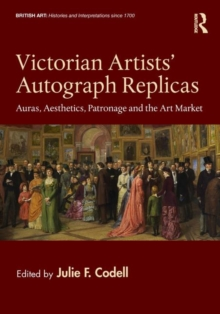 Image for Victorian artists' autograph replicas  : auras, aesthetics, patronage and the art market