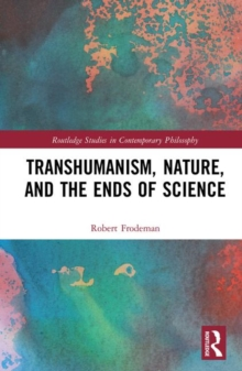 Transhumanism, Nature, and the Ends of Science