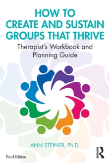 Image for How to create and sustain groups that thrive  : therapist's workbook and planning guide