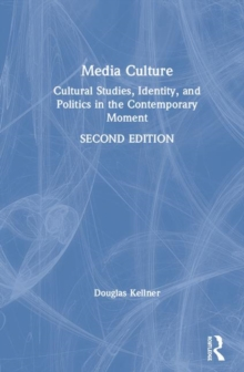 Image for Media culture  : cultural studies, identity, and politics in the contemporary moment