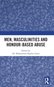 Image for Men, Masculinities and Honour-Based Abuse