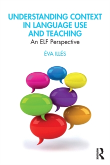 Image for Understanding context in language use and teaching  : an ELF perspective