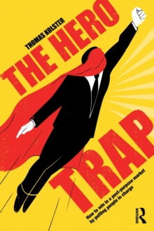 Image for The Hero Trap : How to Win in a Post-Purpose Market by Putting People in Charge