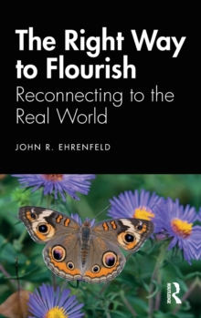 Image for The right way to flourish  : reconnecting to the real world