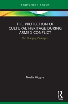 Image for The protection of cultural heritage during armed conflict  : the changing paradigms