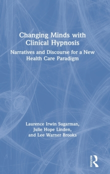 Image for Changing minds with clinical hypnosis  : narratives and discourse for a new health care paradigm