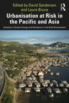 Image for Urbanisation at risk in the Pacific and Asia  : disasters, climate change and resilience in the built environment