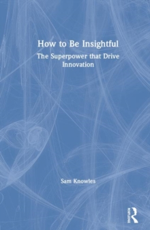 Image for How to be insightful  : unlocking the superpower that drives innovation