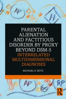 Image for Parental alienation and factitious disorder by proxy beyond DSM-5  : interrelated multidimensional diagnoses