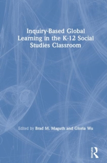 Image for Inquiry-based global learning in the K-12 social studies classroom