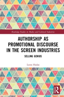 Image for Authorship as Promotional Discourse in the Screen Industries : Selling Genius