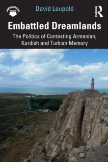 Image for Embattled dreamlands  : the politics of contesting Armenian, Kurdish and Turkish memory