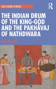 Image for The Indian drum of the king-god and the pakhawaj of Nathdwara