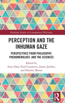 Image for Perception and the Inhuman Gaze : Perspectives from Philosophy, Phenomenology, and the Sciences