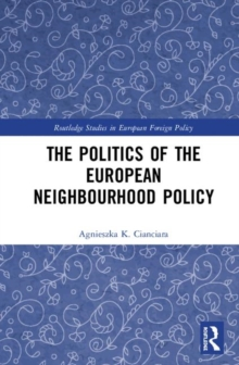 Image for The Politics of the European Neighbourhood Policy