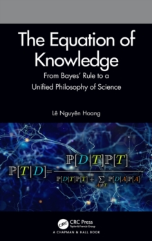 Image for The Equation of Knowledge : From Bayes' Rule to a Unified Philosophy of Science