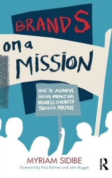 Image for Brands on a mission  : how to achieve social impact and business growth through purpose