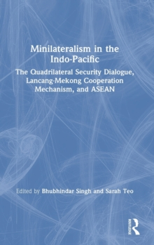 Image for Minilateralism in the Indo-Pacific  : the Quadrilateral Security Dialogue, Lancang-Mekong Cooperation Mechanism, and ASEAN