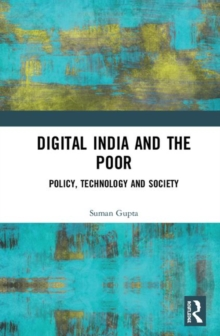 Image for Digital India and the poor  : policy, technology and society