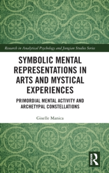 Image for Symbolic mental representations in arts and mystical experiences  : primordial mental activity and archetypal constellations