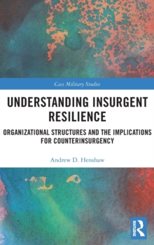 Image for Understanding insurgent resilience  : organizational structures and the implications for counterinsurgency