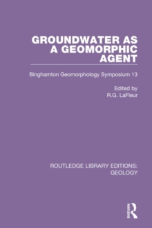 Image for Groundwater as a geomorphic agent  : Binghamton Geomorphology Symposium 13