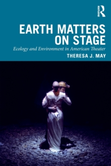 Image for Earth Matters on Stage : Ecology and Environment in American Theatre