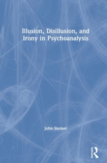 Image for Illusion, disillusion, and irony in psychoanalysis