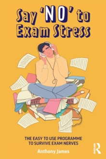 Image for Say 'no' to exam stress  : the easy to use programme to survive exam nerves