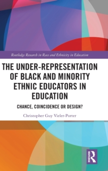 Image for The under-representation of black and minority ethnic educators in education  : chance, coincidence or design?