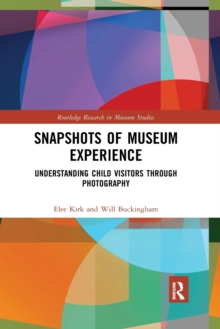 Image for Snapshots of museum experience  : understanding child visitors through photography