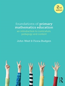 Image for Foundations of primary mathematics education  : an introduction to curriculum, pedagogy and content
