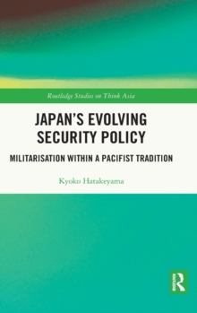 Image for Japan's evolving security policy  : militarisation within a pacifist tradition