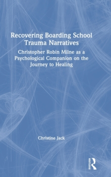Image for Recovering boarding school trauma narratives  : Christopher Robin Milne as a psychological companion on the journey to healing