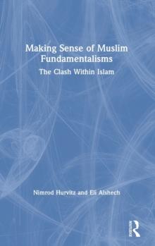 Image for Making Sense of Muslim Fundamentalisms : The Clash Within Islam