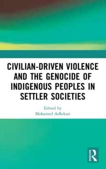 Image for Civilian-driven violence and the genocide of indigenous peoples in settler societies