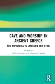 Image for Cave and worship in ancient Greece  : new approaches to landscape and ritual