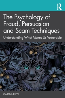Image for The psychology of fraud, persuasion and scam techniques  : understanding what makes us vulnerable