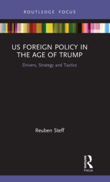 Image for US foreign policy in the age of Trump  : drivers, strategy and tactics