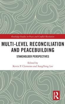 Image for Multi-level reconciliation and peacebuilding  : stakeholder perspectives