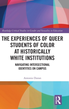 Image for The experiences of queer students of color at historically white institutions  : navigating intersectional identities on campus