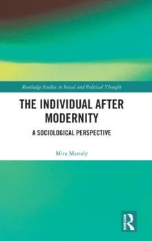 Image for The individual after modernity  : a sociological perspective