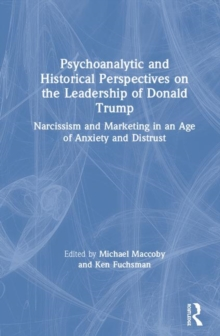 Image for Psychoanalytic and historical perspectives on the leadership of Donald Trump  : narcissism and marketing in an age of anxiety and distrust