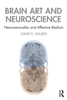 Image for Brain art and neuroscience  : neurosensuality and affective realism
