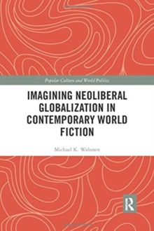 Image for Imagining neoliberal globalization in contemporary world fiction