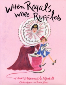 Image for When royals wore ruffles  : a funny & fashionable alphabet!