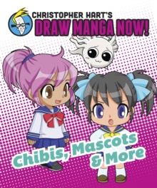 Image for Christopher Hart's draw manga now!: Chibis, mascots, and more