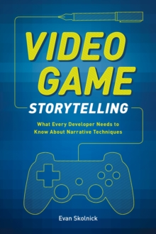 Image for Video game storytelling  : what every developer needs to know about narrative techniques